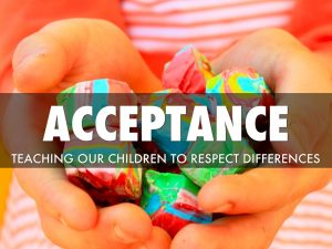 Acceptance: Teaching our children to respect differences